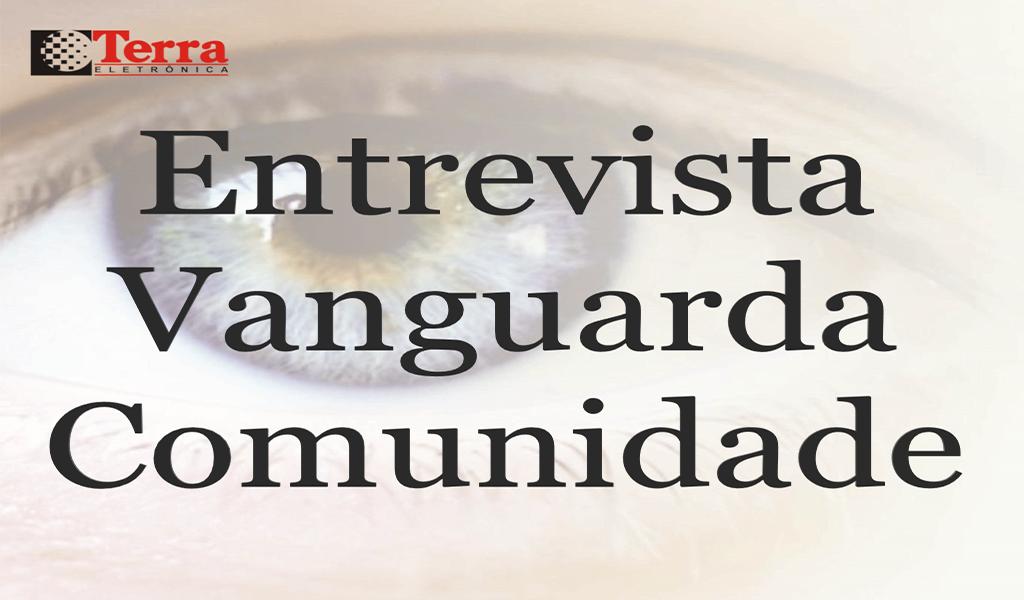 Entrevista Vanguarda Comunidade